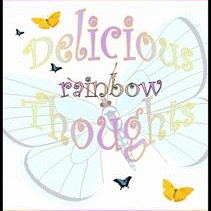 Delicious Rainbow Thoughts by: Tia Capers